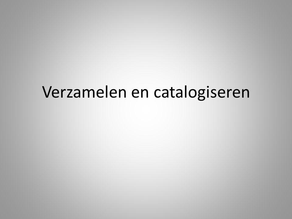 Verzamelen en catalogiseren