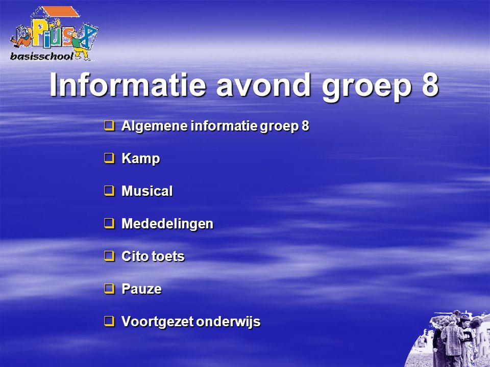 Informatie avond groep 8  Algemene informatie groep 8  Kamp  Musical  Mededelingen  Cito toets  Pauze  Voortgezet onderwijs