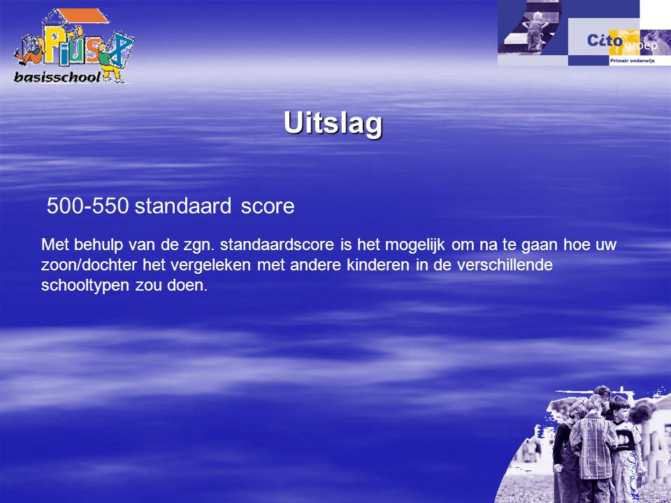 Uitslag 500-550 standaard score Met behulp van de zgn. standaardscore is het mogelijk om na te gaan hoe uw zoon/dochter het vergeleken met andere kind