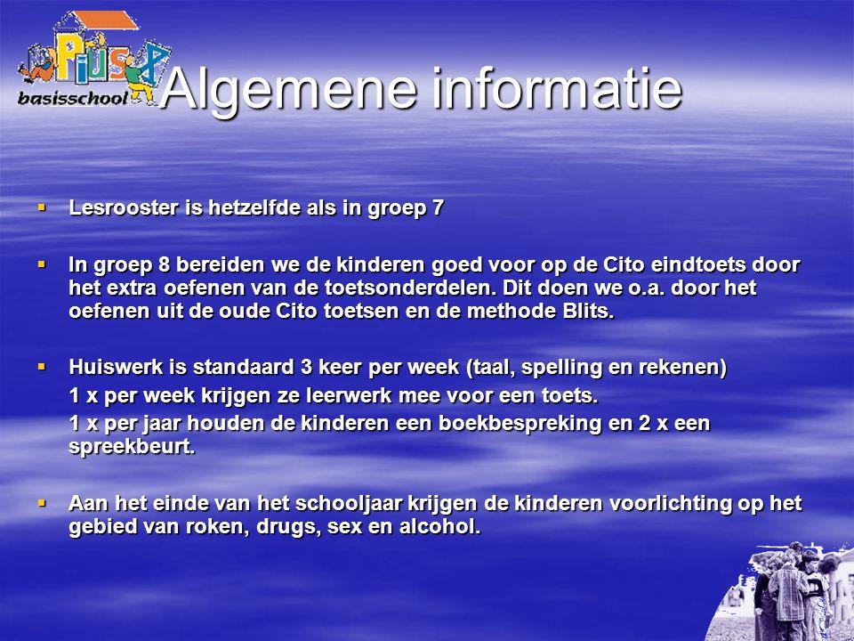 Algemene informatie  Lesrooster is hetzelfde als in groep 7  In groep 8 bereiden we de kinderen goed voor op de Cito eindtoets door het extra oefenen van de toetsonderdelen.