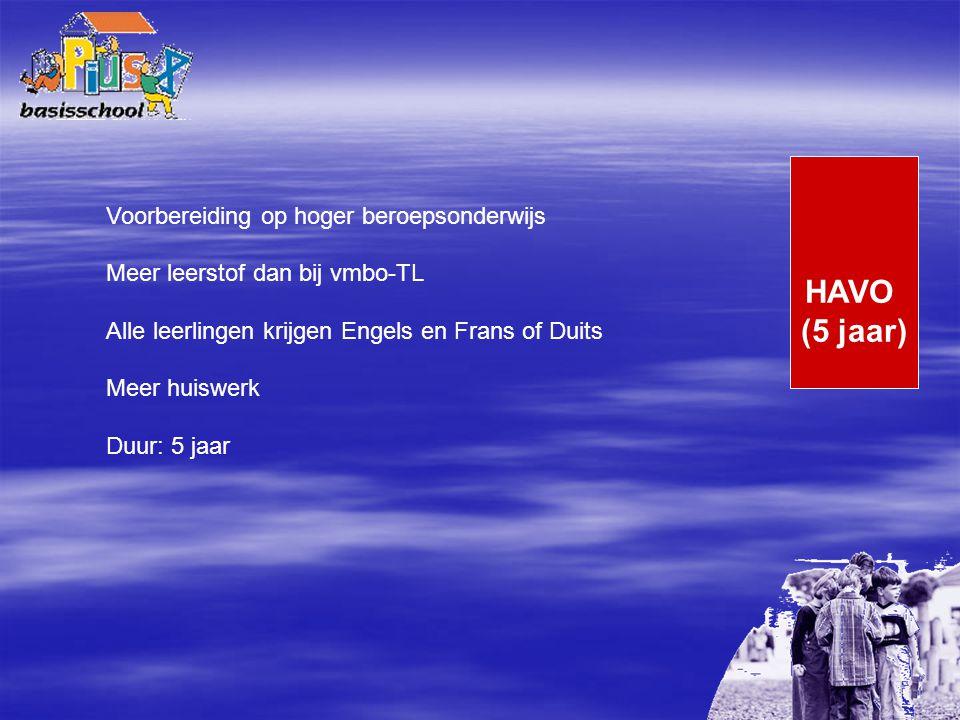 Voorbereiding op hoger beroepsonderwijs Meer leerstof dan bij vmbo-TL Alle leerlingen krijgen Engels en Frans of Duits Meer huiswerk Duur: 5 jaar HAVO (5 jaar)