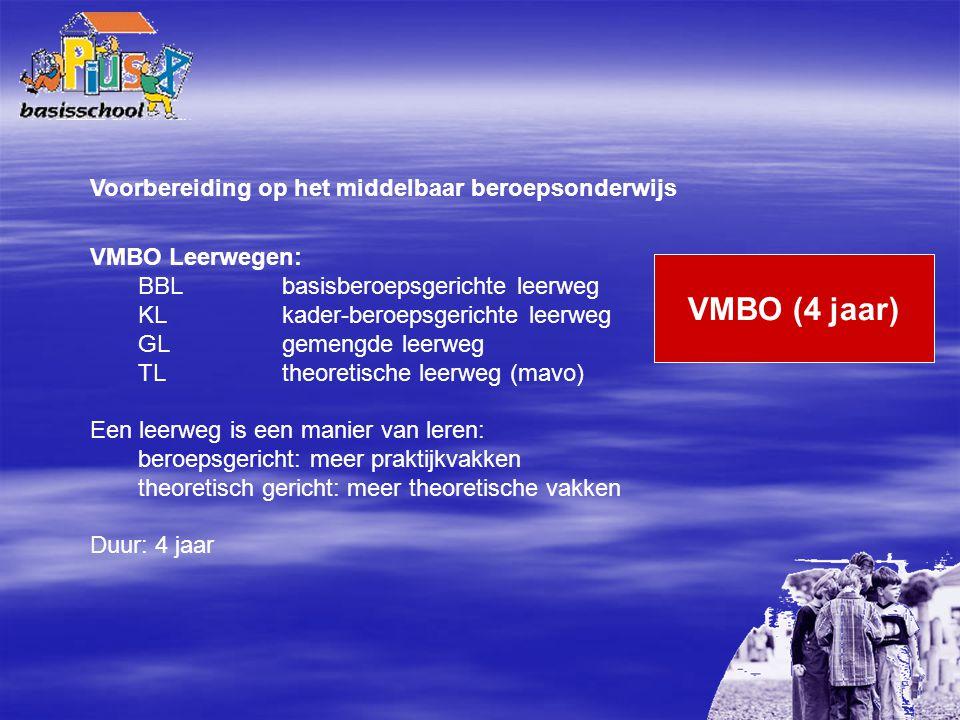 Voorbereiding op het middelbaar beroepsonderwijs VMBO Leerwegen: BBL basisberoepsgerichte leerweg KL kader-beroepsgerichte leerweg GLgemengde leerweg