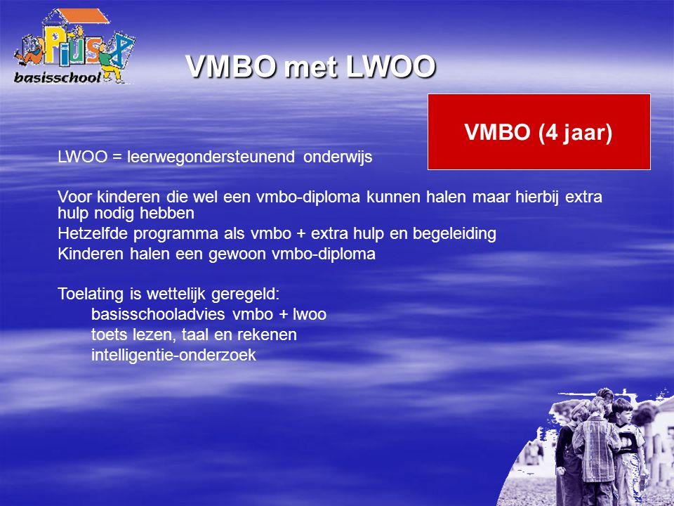 LWOO = leerwegondersteunend onderwijs Voor kinderen die wel een vmbo-diploma kunnen halen maar hierbij extra hulp nodig hebben Hetzelfde programma als