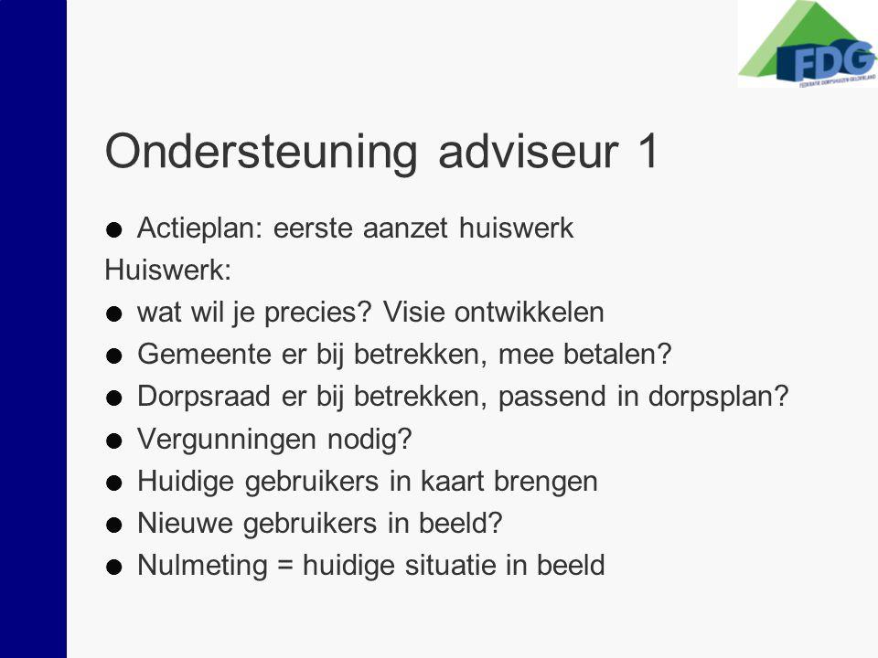 Ondersteuning adviseur 1  Actieplan: eerste aanzet huiswerk Huiswerk:  wat wil je precies? Visie ontwikkelen  Gemeente er bij betrekken, mee betale