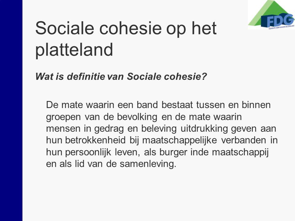 Sociale cohesie op het platteland Wat is definitie van Sociale cohesie? De mate waarin een band bestaat tussen en binnen groepen van de bevolking en d