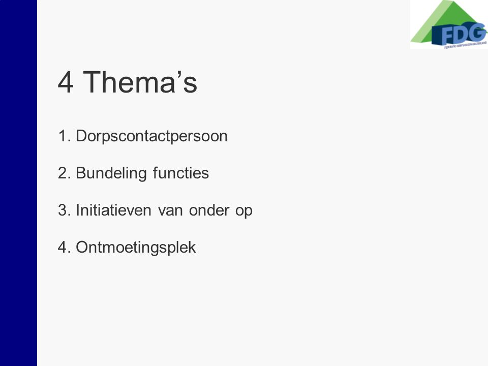 4 Thema's 1. Dorpscontactpersoon 2. Bundeling functies 3.