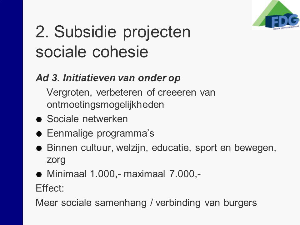2. Subsidie projecten sociale cohesie Ad 3. Initiatieven van onder op Vergroten, verbeteren of creeeren van ontmoetingsmogelijkheden  Sociale netwerk