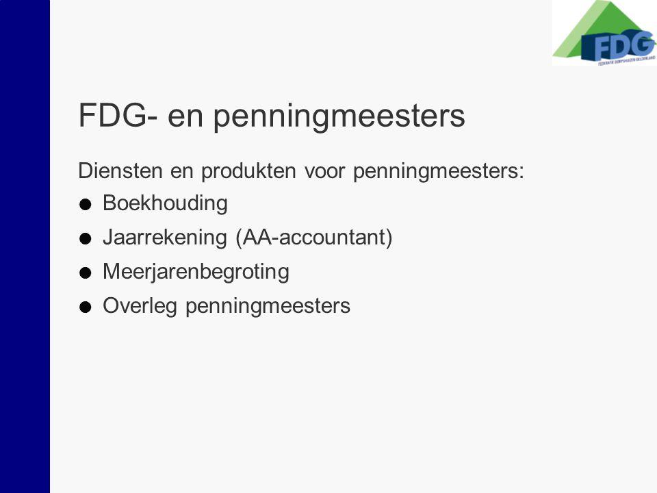 FDG- en penningmeesters Diensten en produkten voor penningmeesters:  Boekhouding  Jaarrekening (AA-accountant)  Meerjarenbegroting  Overleg penningmeesters