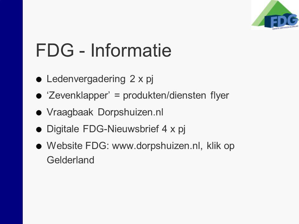 FDG - Informatie  Ledenvergadering 2 x pj  'Zevenklapper' = produkten/diensten flyer  Vraagbaak Dorpshuizen.nl  Digitale FDG-Nieuwsbrief 4 x pj  Website FDG: www.dorpshuizen.nl, klik op Gelderland