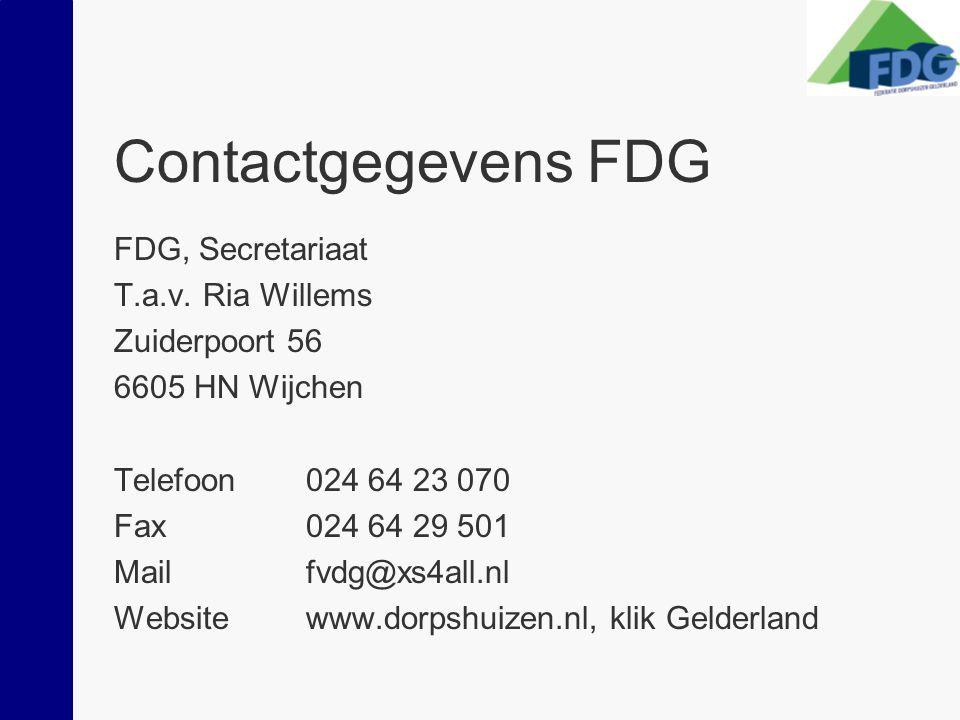 Contactgegevens FDG FDG, Secretariaat T.a.v. Ria Willems Zuiderpoort 56 6605 HN Wijchen Telefoon 024 64 23 070 Fax024 64 29 501 Mailfvdg@xs4all.nl Web