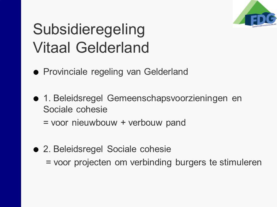 Subsidieregeling Vitaal Gelderland  Provinciale regeling van Gelderland  1. Beleidsregel Gemeenschapsvoorzieningen en Sociale cohesie = voor nieuwbo