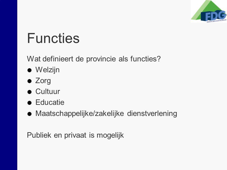 Functies Wat definieert de provincie als functies?  Welzijn  Zorg  Cultuur  Educatie  Maatschappelijke/zakelijke dienstverlening Publiek en priva