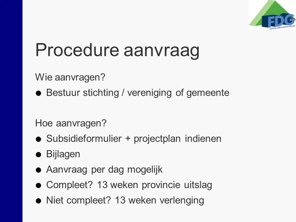 Procedure aanvraag Wie aanvragen?  Bestuur stichting / vereniging of gemeente Hoe aanvragen?  Subsidieformulier + projectplan indienen  Bijlagen 