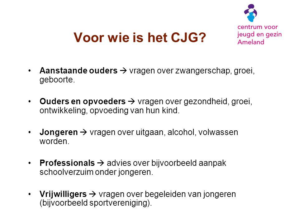 Voor wie is het CJG? Aanstaande ouders  vragen over zwangerschap, groei, geboorte. Ouders en opvoeders  vragen over gezondheid, groei, ontwikkeling,