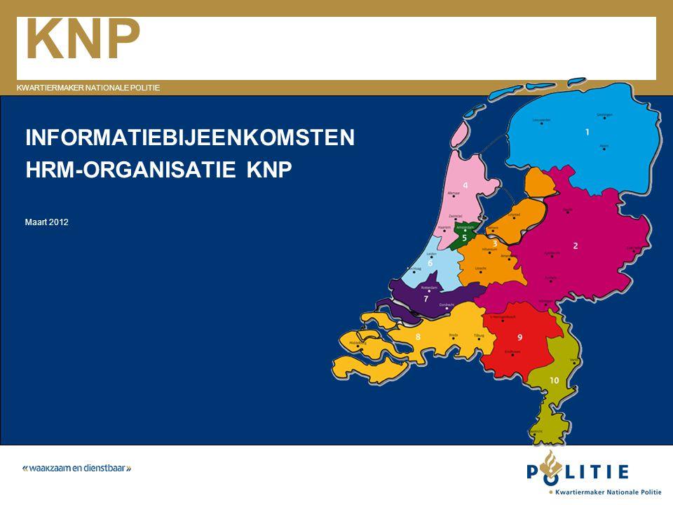 GELDERLAND_ZUID KWARTIERMAKER NATIONALE POLITIE Project: Datum: Versienummer: KNP INFORMATIEBIJEENKOMSTEN HRM-ORGANISATIE KNP Maart 2012