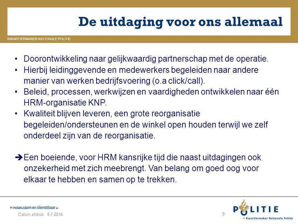GELDERLAND_ZUID KWARTIERMAKER NATIONALE POLITIE Datum afdruk: De uitdaging voor ons allemaal 8-7-2014 9 Doorontwikkeling naar gelijkwaardig partnersch