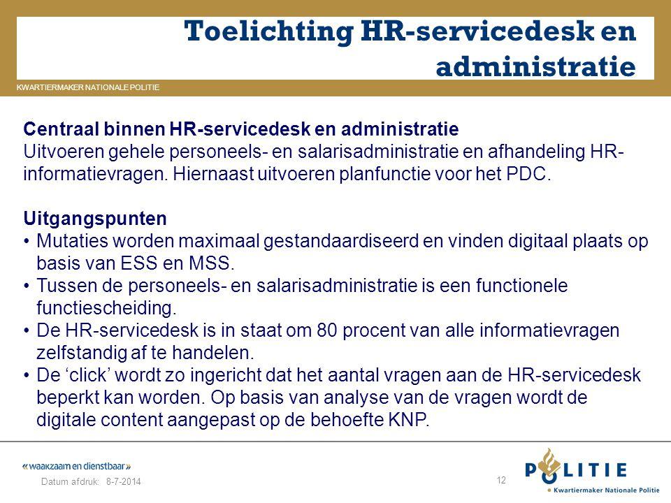 GELDERLAND_ZUID KWARTIERMAKER NATIONALE POLITIE Datum afdruk: Toelichting HR-servicedesk en administratie 8-7-2014 12 Centraal binnen HR-servicedesk e