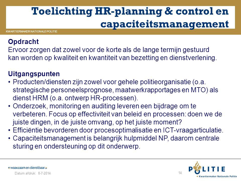 GELDERLAND_ZUID KWARTIERMAKER NATIONALE POLITIE Datum afdruk: Toelichting HR-planning & control en capaciteitsmanagement 8-7-2014 14 Opdracht Ervoor z