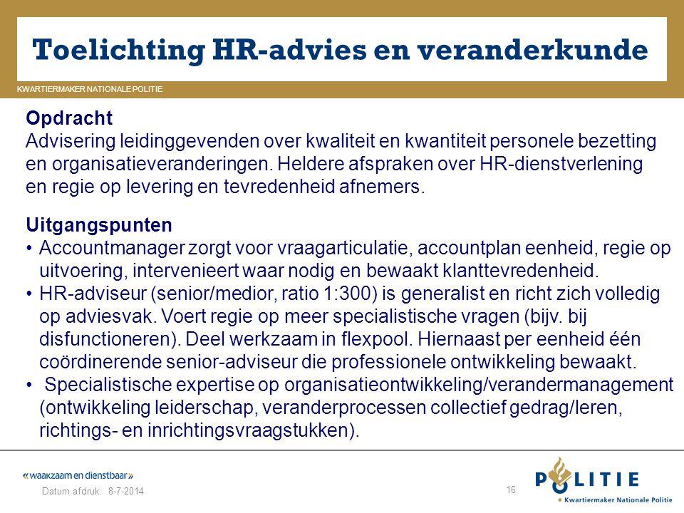 GELDERLAND_ZUID KWARTIERMAKER NATIONALE POLITIE Datum afdruk: Toelichting HR-advies en veranderkunde 8-7-2014 16 Opdracht Advisering leidinggevenden o
