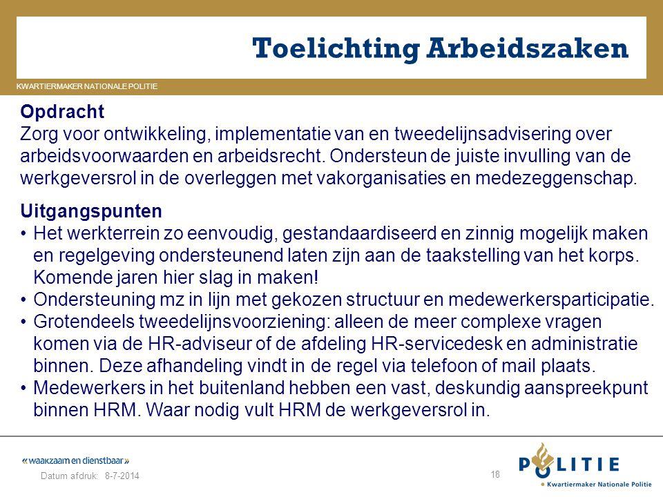 GELDERLAND_ZUID KWARTIERMAKER NATIONALE POLITIE Datum afdruk: Toelichting Arbeidszaken 8-7-2014 18 Opdracht Zorg voor ontwikkeling, implementatie van