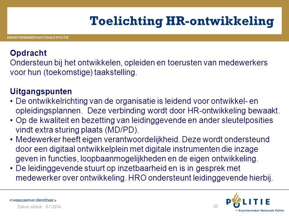 GELDERLAND_ZUID KWARTIERMAKER NATIONALE POLITIE Datum afdruk: Toelichting HR-ontwikkeling 8-7-2014 20 Opdracht Ondersteun bij het ontwikkelen, opleide