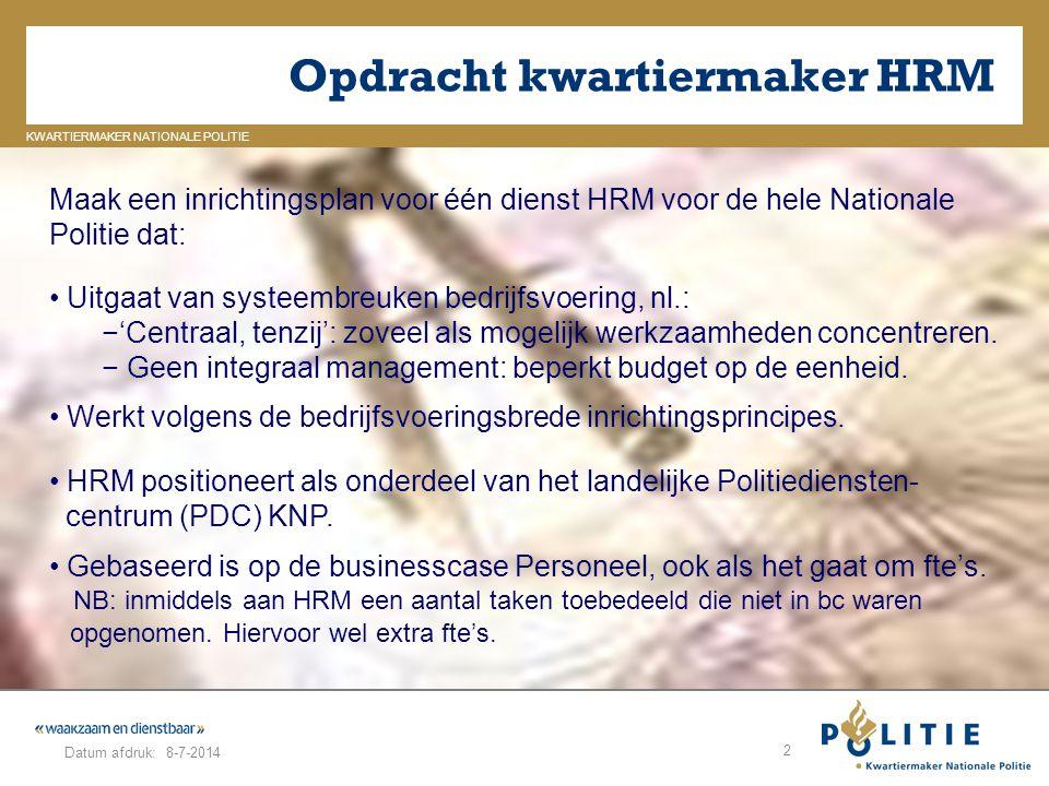 GELDERLAND_ZUID KWARTIERMAKER NATIONALE POLITIE Datum afdruk: Opdracht kwartiermaker HRM 8-7-2014 2 Maak een inrichtingsplan voor één dienst HRM voor