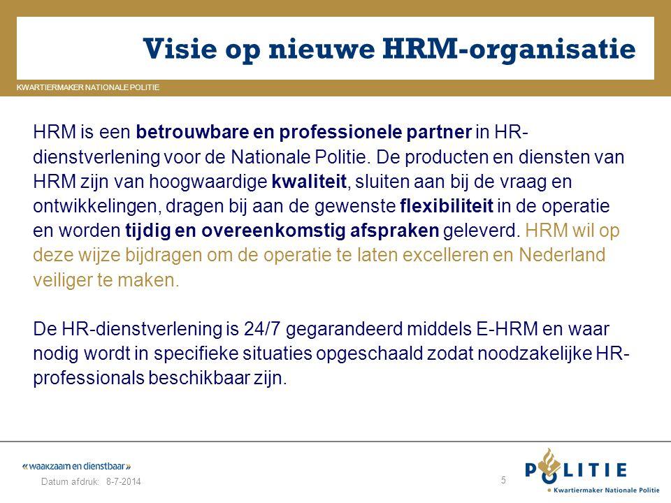 GELDERLAND_ZUID KWARTIERMAKER NATIONALE POLITIE Datum afdruk: Visie op nieuwe HRM-organisatie 8-7-2014 5 HRM is een betrouwbare en professionele partn