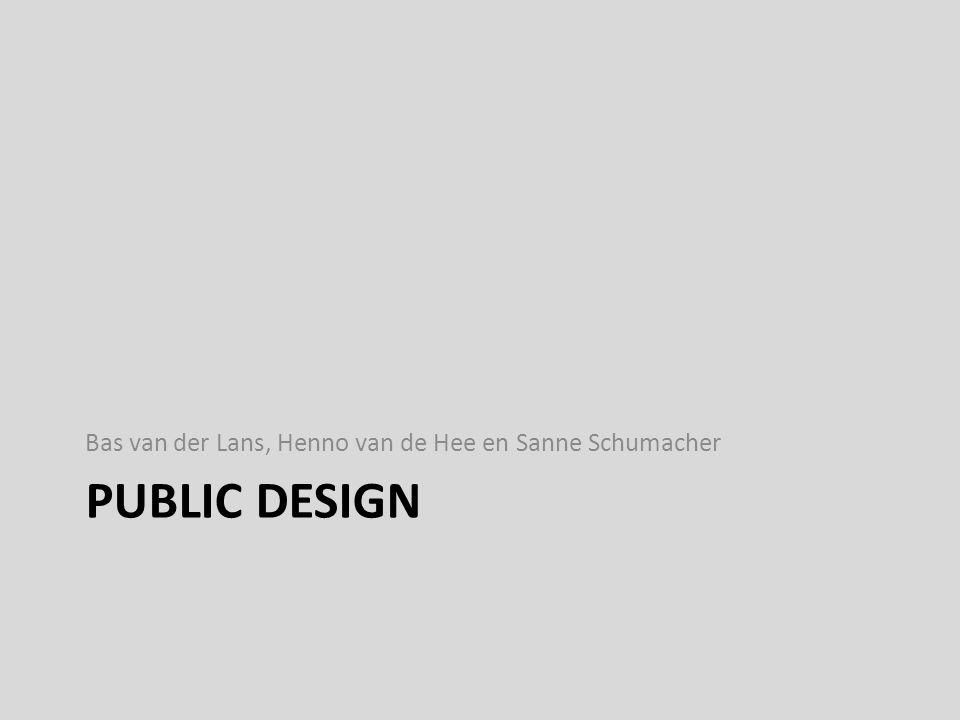 PUBLIC DESIGN Bas van der Lans, Henno van de Hee en Sanne Schumacher