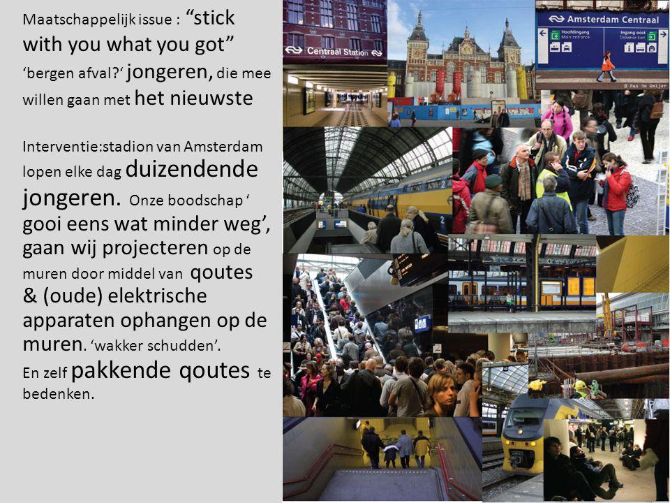 Maatschappelijk issue : stick with you what you got 'bergen afval ' jongeren, die mee willen gaan met het nieuwste Interventie:stadion van Amsterdam lopen elke dag duizendende jongeren.