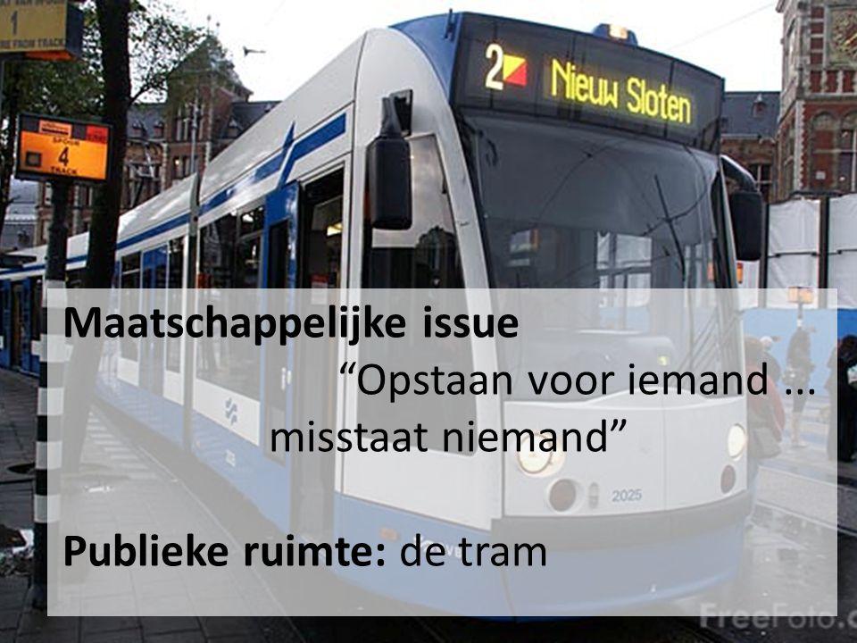 Maatschappelijke issue Opstaan voor iemand... misstaat niemand Publieke ruimte: de tram