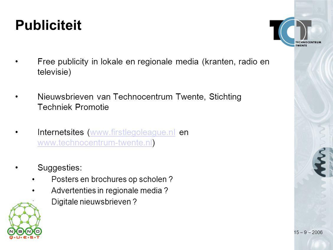 15 – 9 – 2006 Publiciteit Free publicity in lokale en regionale media (kranten, radio en televisie) Nieuwsbrieven van Technocentrum Twente, Stichting