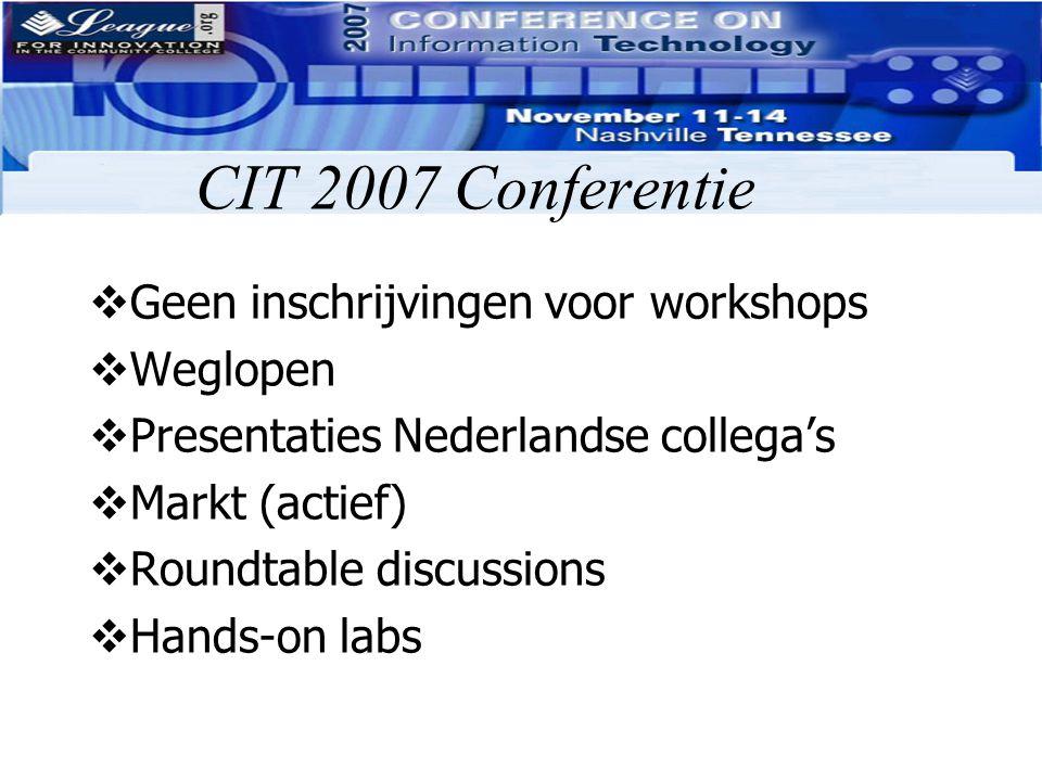 CIT 2007 Conferentie  Geen inschrijvingen voor workshops  Weglopen  Presentaties Nederlandse collega's  Markt (actief)  Roundtable discussions 