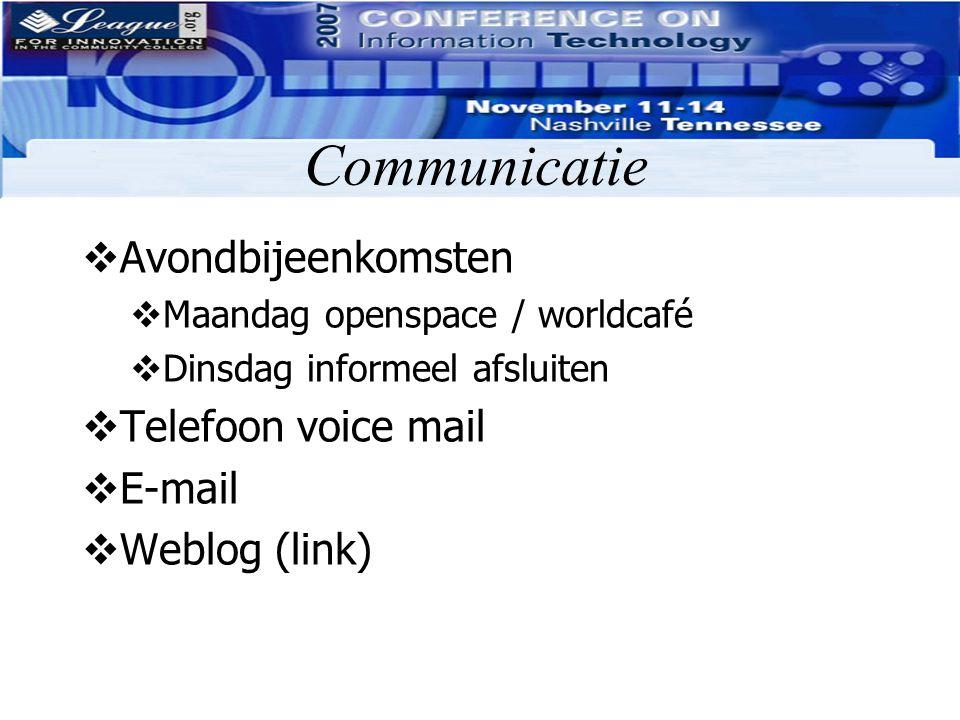 Communicatie  Avondbijeenkomsten  Maandag openspace / worldcafé  Dinsdag informeel afsluiten  Telefoon voice mail  E-mail  Weblog (link)