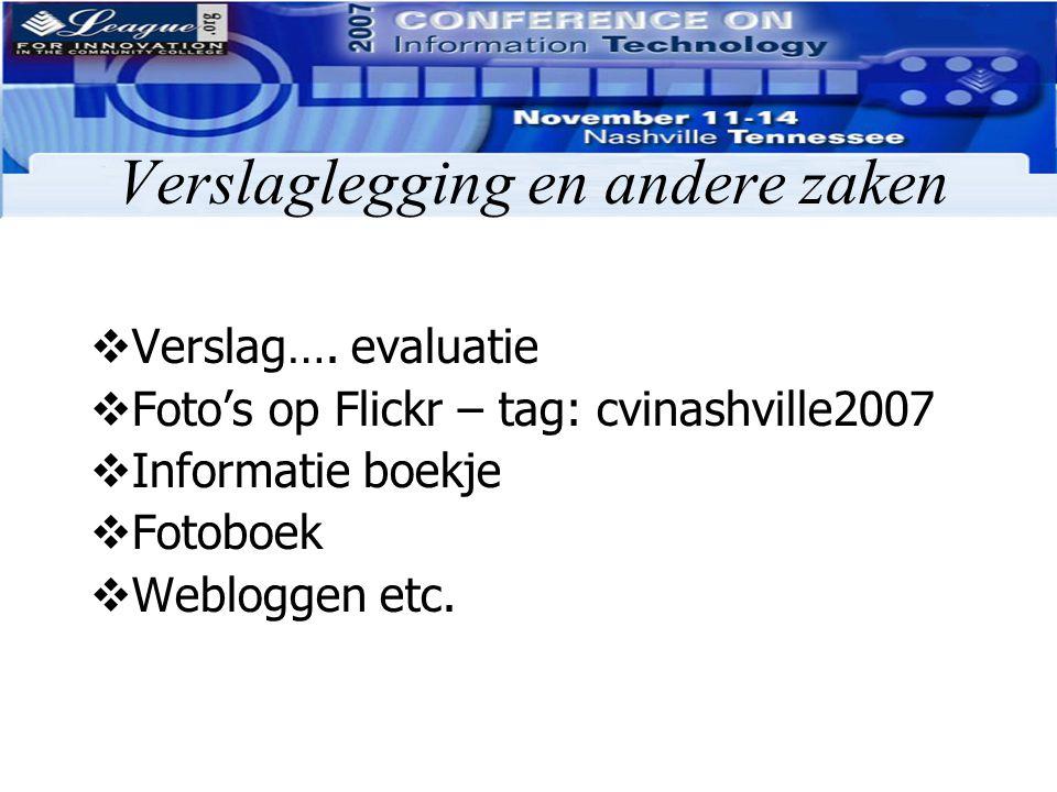 Verslaglegging en andere zaken  Verslag…. evaluatie  Foto's op Flickr – tag: cvinashville2007  Informatie boekje  Fotoboek  Webloggen etc.
