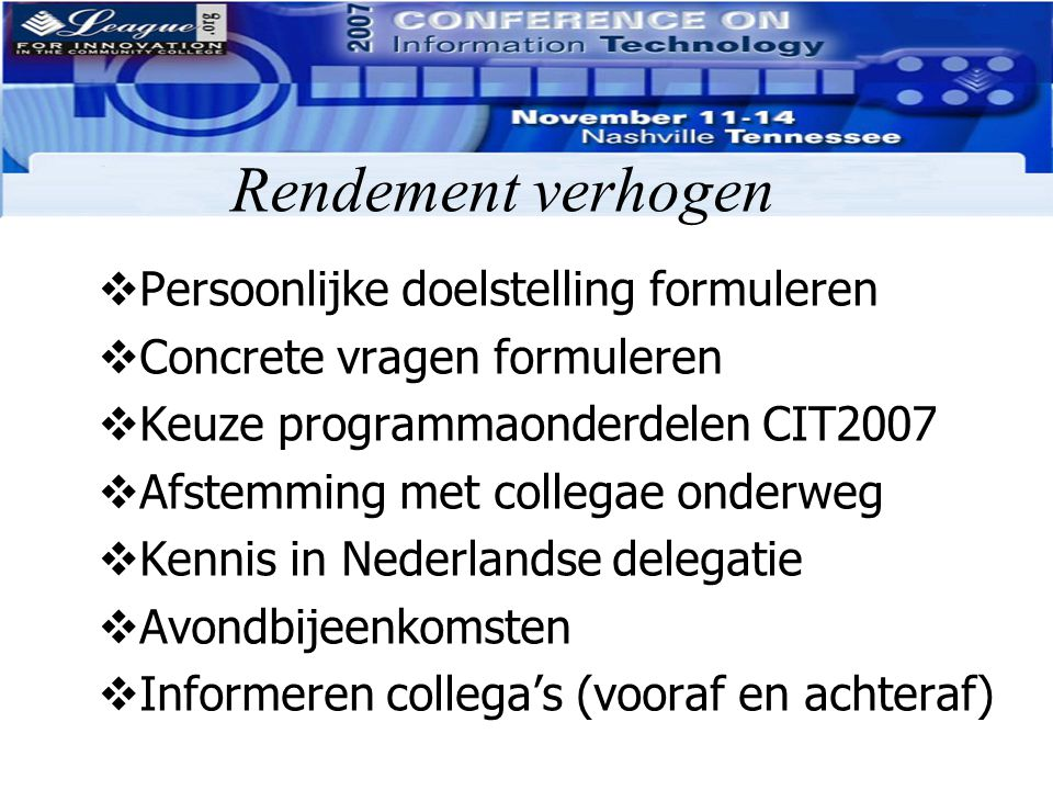 Rendement verhogen  Persoonlijke doelstelling formuleren  Concrete vragen formuleren  Keuze programmaonderdelen CIT2007  Afstemming met collegae o