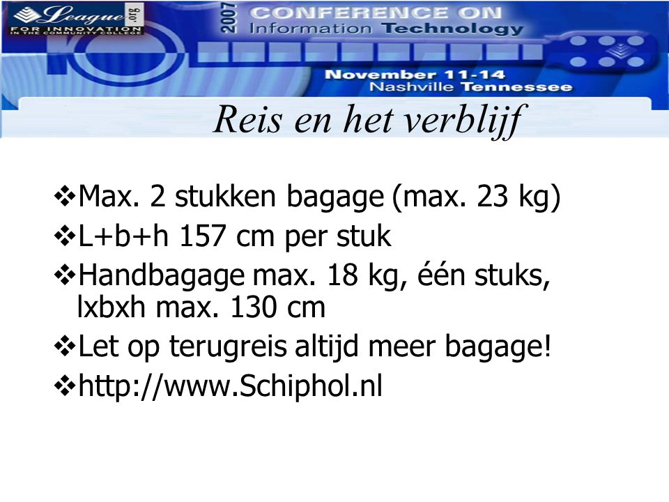Reis en het verblijf  Tickets op Schiphol/ uitzonderingen  Inchecken vertrekhal 3 bij Continental balie  Verschillende tijden afhankelijk vd groep  Hotel excl.