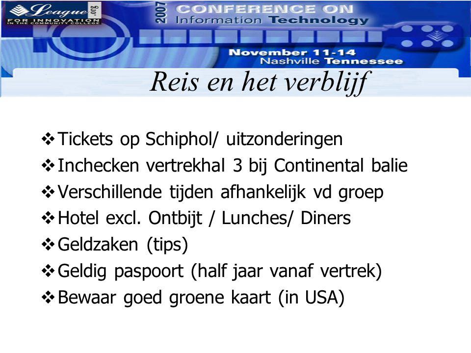 Reis en het verblijf  Tickets op Schiphol/ uitzonderingen  Inchecken vertrekhal 3 bij Continental balie  Verschillende tijden afhankelijk vd groep