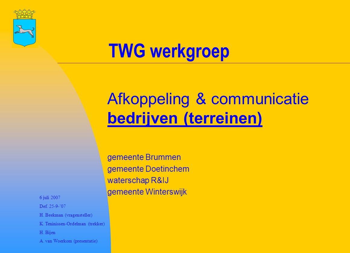 TWG werkgroep Afkoppeling & communicatie bedrijven (terreinen) gemeente Brummen gemeente Doetinchem waterschap R&IJ gemeente Winterswijk 6 juli 2007 D