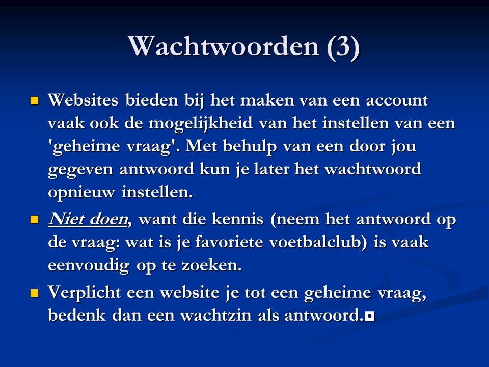 Wachtwoorden (3) Websites bieden bij het maken van een account vaak ook de mogelijkheid van het instellen van een 'geheime vraag'. Met behulp van een