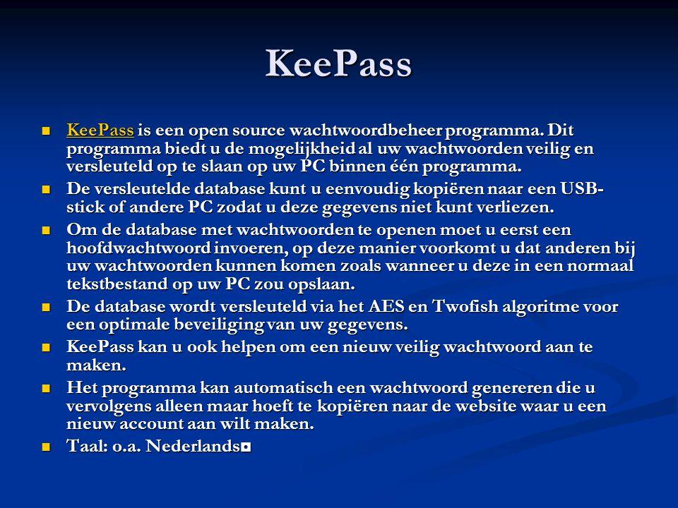 KeePass KeePass is een open source wachtwoordbeheer programma. Dit programma biedt u de mogelijkheid al uw wachtwoorden veilig en versleuteld op te sl