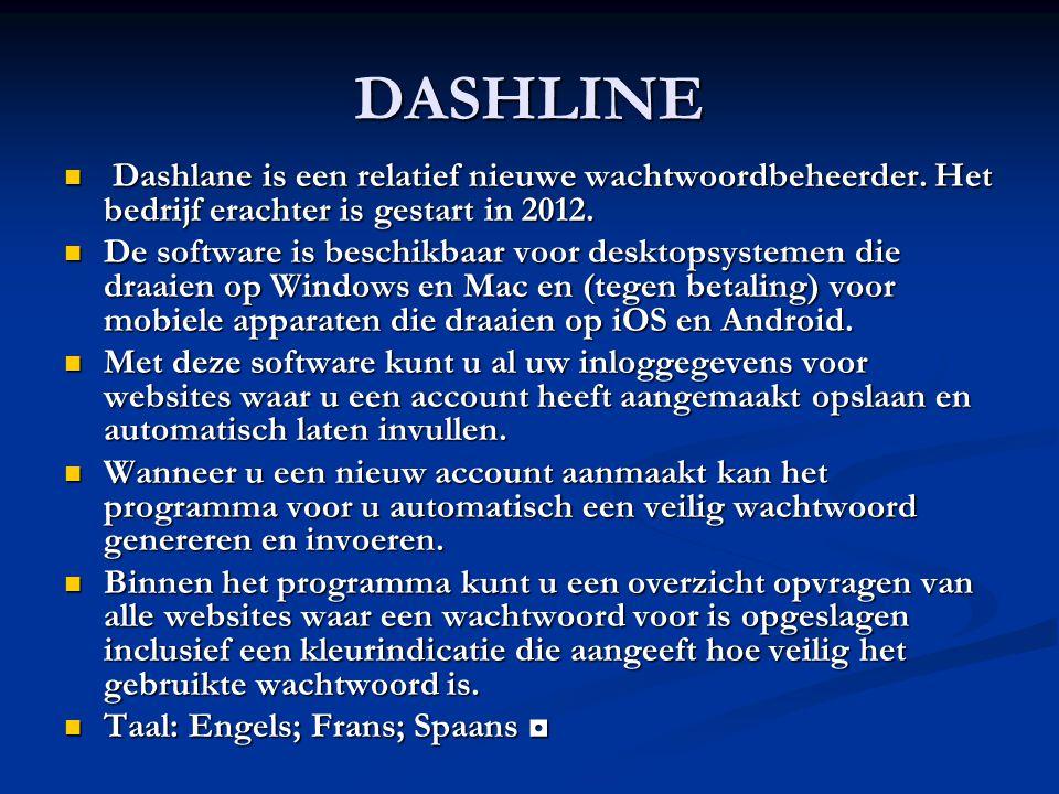 DASHLINE Dashlane is een relatief nieuwe wachtwoordbeheerder. Het bedrijf erachter is gestart in 2012. Dashlane is een relatief nieuwe wachtwoordbehee