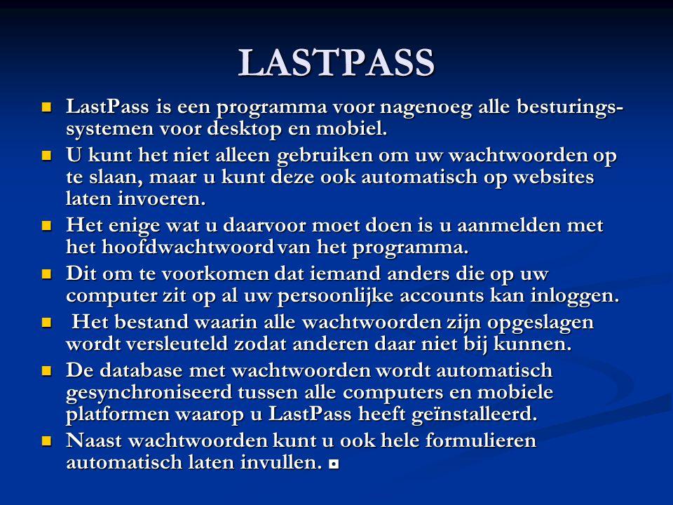 LASTPASS LastPass is een programma voor nagenoeg alle besturings- systemen voor desktop en mobiel. LastPass is een programma voor nagenoeg alle bestur