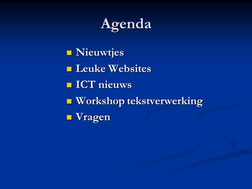 Agenda Nieuwtjes Nieuwtjes Leuke Websites Leuke Websites ICT nieuws ICT nieuws Workshop tekstverwerking Workshop tekstverwerking Vragen Vragen