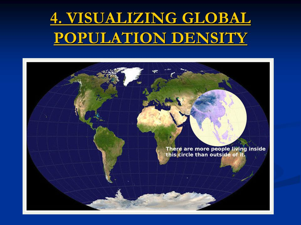 4. VISUALIZING GLOBAL POPULATION DENSITY 4. VISUALIZING GLOBAL POPULATION DENSITY