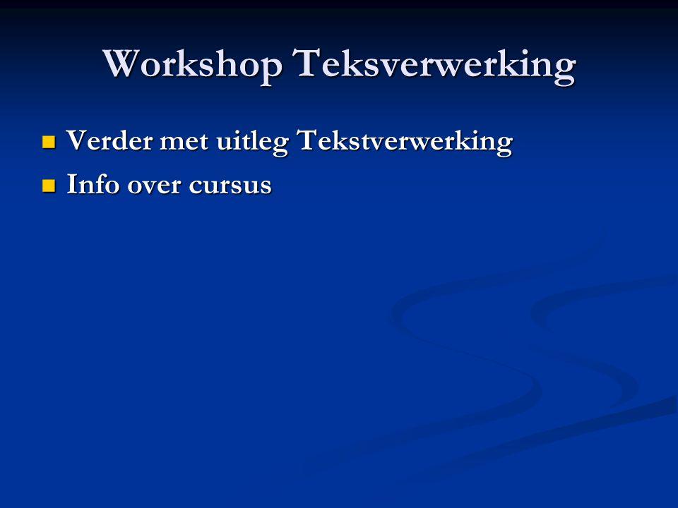 Workshop Teksverwerking Verder met uitleg Tekstverwerking Verder met uitleg Tekstverwerking Info over cursus Info over cursus