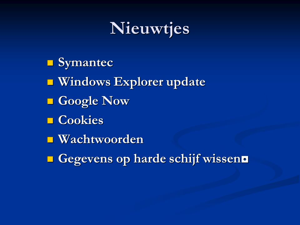 Nieuwtjes Symantec Symantec Windows Explorer update Windows Explorer update Google Now Google Now Cookies Cookies Wachtwoorden Wachtwoorden Gegevens o