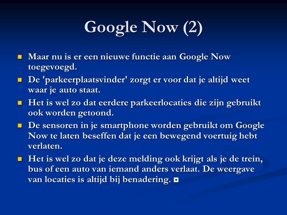 Google Now (2) Maar nu is er een nieuwe functie aan Google Now toegevoegd. Maar nu is er een nieuwe functie aan Google Now toegevoegd. De 'parkeerplaa