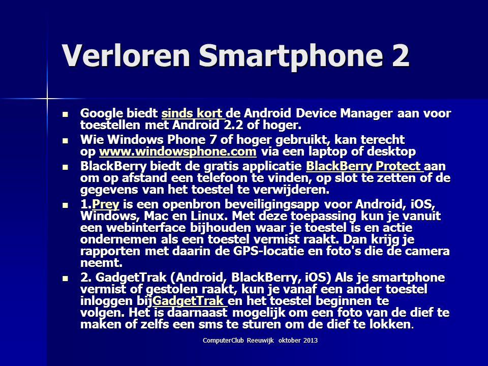 ComputerClub Reeuwijk oktober 2013 Verloren Smartphone 2 Google biedt sinds kort de Android Device Manager aan voor toestellen met Android 2.2 of hoger.