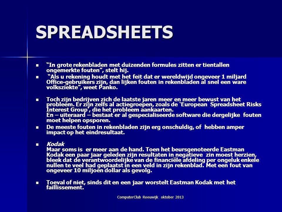 ComputerClub Reeuwijk oktober 2013 SPREADSHEETS In grote rekenbladen met duizenden formules zitten er tientallen ongemerkte fouten , stelt hij.