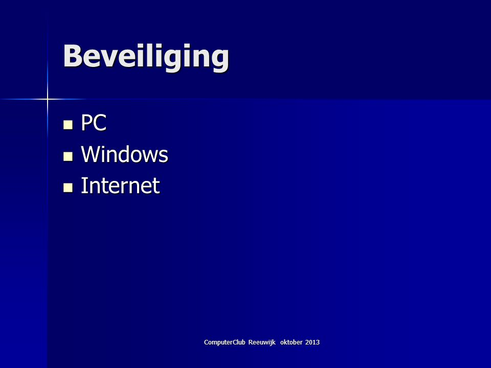 ComputerClub Reeuwijk oktober 2013 Beveiliging PC PC Windows Windows Internet Internet
